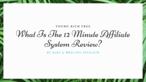 What Is The 12 Minute Affiliate System Review