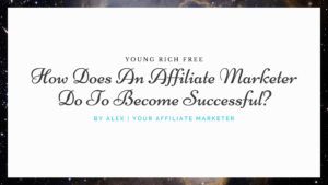 How Does An Affiliate Marketer Do To Become Successful