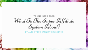 What Is The Super Affiliate System About